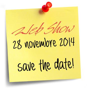 Segna sulla tua agenda la data del 28 novembre: non puoi mancare al Web Show 2014!